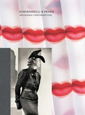 Schiaparelli and Prada - Impossible Conversations, Harold Koda, Andrew Bolton