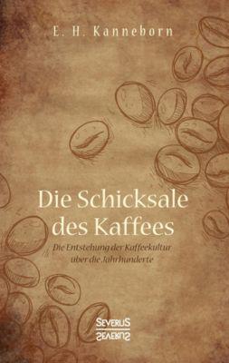 Schicksale des Kaffees - E. H. Kanneborn |
