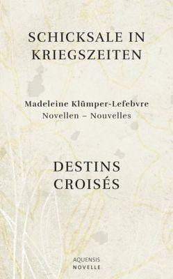 Schicksale in Kriegszeiten / Destins Croisés - Madeleine Klümper-Lefebvre pdf epub