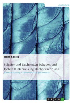 Schiefer und Dachplatten behauen und lochen (Unterweisung Dachdecker / -in), René Seelig