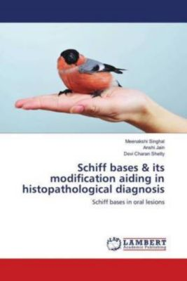 Schiff bases & its modification aiding in histopathological diagnosis, Meenakshi Singhal, Anshi Jain, Devi Charan Shetty