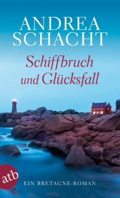 Schiffbruch und Glücksfall - Andrea Schacht |