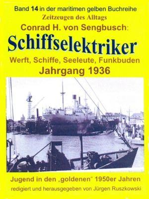 Schiffselektriker – Werft, Schiffe, Seeleute, Funkbuden – Jahrgang 1936, Conrad H. von Sengbusch