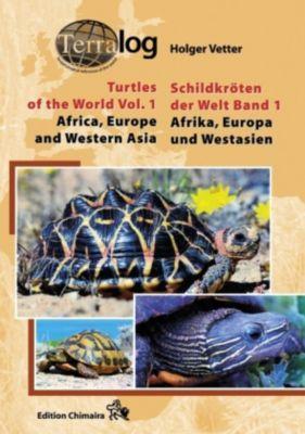 Schildkröten der Welt: Bd.1 Afrika, Europa und Westasien; Africa, Europe and West Asia, Holger Vetter