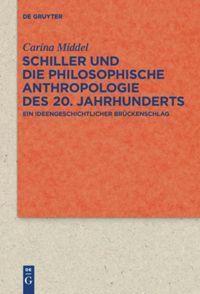 Schiller und die Philosophische Anthropologie des 20. Jahrhunderts - Carina Middel |