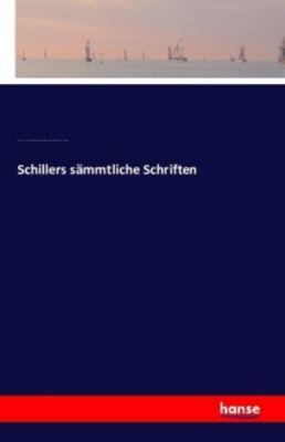 Schillers sämtliche Schriften, Friedrich von Schiller