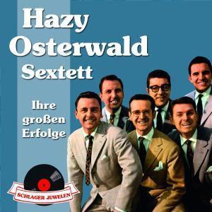 Schlagerjuwelen - Ihre großen Erfolge, Hazy Sextett Osterwald
