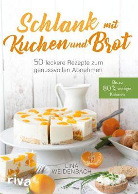 Schlank mit Kuchen und Brot - Lina Weidenbach |