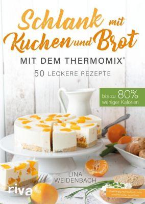 Schlank mit Kuchen und Brot mit dem Thermomix® - Lina Weidenbach |