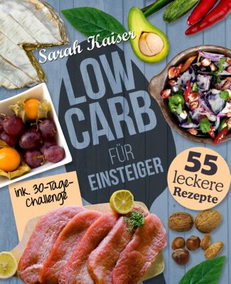 Schlank mit Low Carb: Low Carb für Einsteiger - 30-Tage-Challenge und 55 leckere Rezepte, Sarah Kaiser