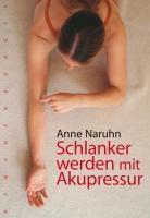 Schlanker werden mit Akupressur, Anne Naruhn