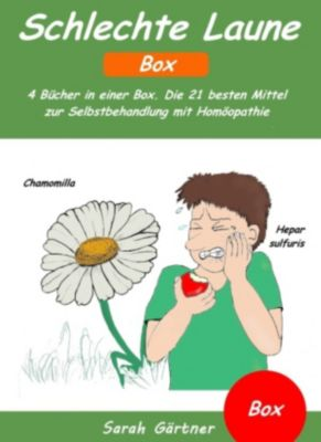 Schlechte Laune - Box. 4 Bücher in einer Box. Die 21 besten Mittel zur Selbstbehandlung mit Homöopathie, Sarah Gärtner
