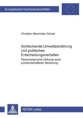 Schleichende Umweltzerstörung und politisches Entscheidungsverhalten, Christian Maximilian Grüner