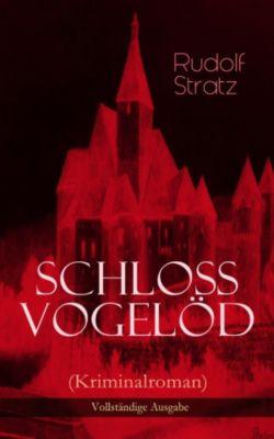 Schloss Vogelöd (Kriminalroman) - Vollständige Ausgabe, Rudolf Stratz