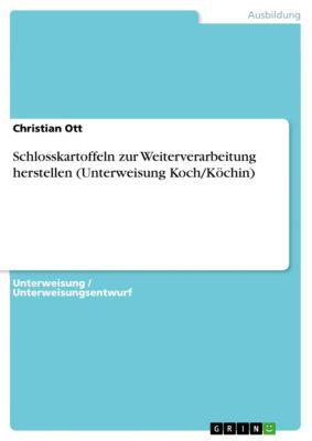 Schlosskartoffeln zur Weiterverarbeitung herstellen (Unterweisung Koch/Köchin), Christian Ott