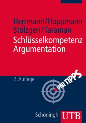 Schlüsselkompetenz Argumentation, Markus Herrmann, Michael Hoppmann, Karsten Stölzgen, Jasmin Taraman