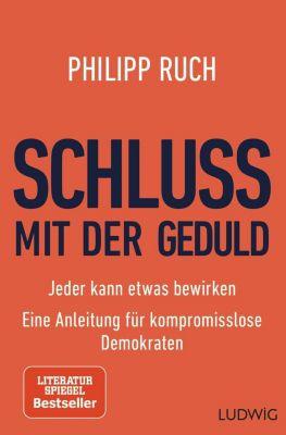Schluss mit der Geduld - Philipp Ruch |