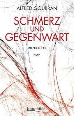 Schmerz und Gegenwart - Alfred Goubran  