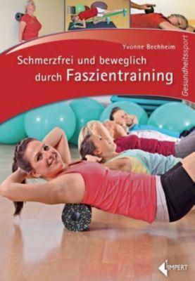 Schmerzfrei und beweglich durch Faszientraining - Yvonne Bechheim  