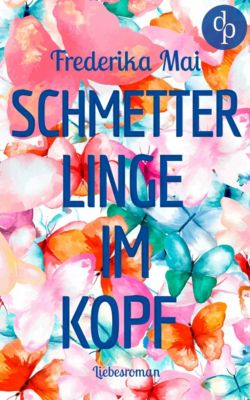 Schmetterlinge im Kopf (Liebesroman), Frederika Mai