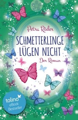 Schmetterlinge lügen nicht - Der Roman, Petra Röder