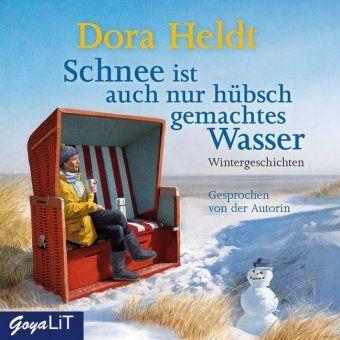 Schnee ist auch nur hübschgemachtes Wasser, 2 Audio-CDs, Dora Heldt