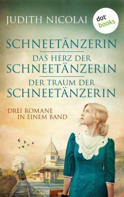 Schneetänzerin - Das Herz der Schneetänzerin - Der Traum der Schneetänzerin, Judith Nicolai