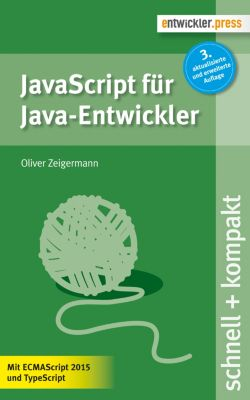 schnell + kompakt: JavaScript für Java-Entwickler, Oliver Zeigermann