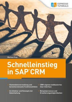 Schnelleinstieg in SAP CRM, Markus Frey
