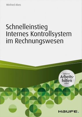 Schnelleinstieg Internes Kontrollsystem im Rechnungswesen - inkl. Arbeitshilfen online, Winfried Alves