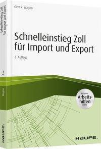 Schnelleinstieg Zoll für Import und Export - Gert R. Wagner |