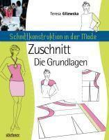 Schnittkonstruktion in der Mode: Grundschnitte - Teresa Gilewska |
