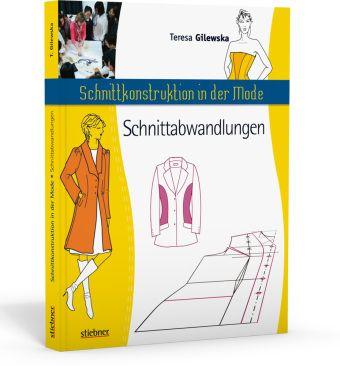 Schnittkonstruktion in der Mode: Schnittabwandlungen - Teresa Gilewska |