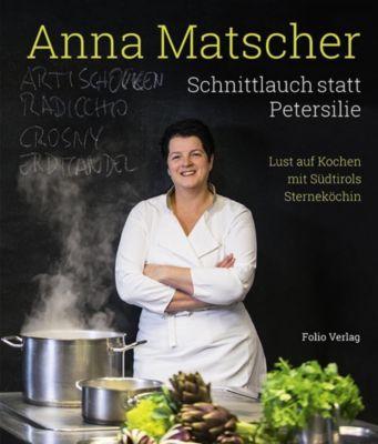 Schnittlauch statt Petersilie - Anna Matscher |