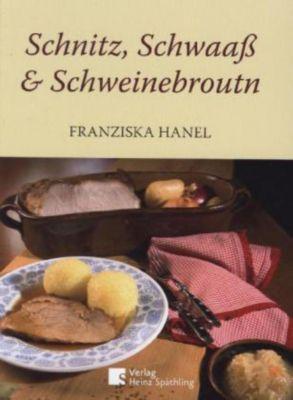 Schnitz, Schwaaß und Schweinebroutn - Franziska Hanel |