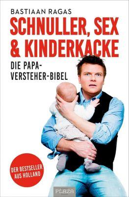 Schnuller, Sex & Kinderkacke - Die Papa-Versteherbibel - Bastiaan Ragas |