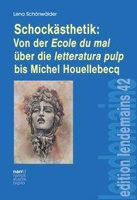 Schockästhetik: Von der Ecole du mal über die letteratura pulp bis Michel Houellebecq, Lena Schönwälder