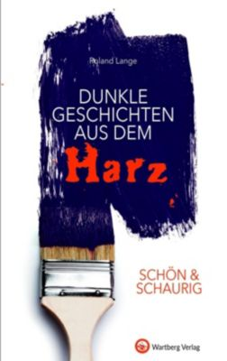 SCHÖN & SCHAURIG - Dunkle Geschichten aus dem Harz, Roland Lange
