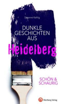 SCHÖN & SCHAURIG - Dunkle Geschichten aus Heidelberg, Susanne Kahlig