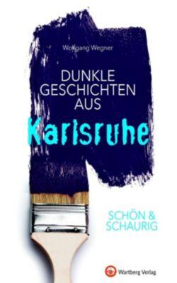 SCHÖN & SCHAURIG - Dunkle Geschichten aus Karlsruhe, Wolfgang Wegner