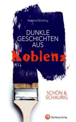 SCHÖN & SCHAURIG - Dunkle Geschichten aus Koblenz, Manfred Böckling