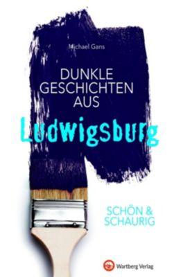 SCHÖN & SCHAURIG - Dunkle Geschichten aus Ludwigsburg, Michael Gans