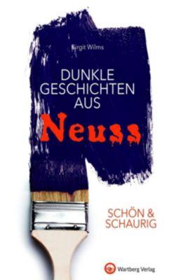 SCHÖN & SCHAURIG - Dunkle Geschichten aus Neuss, Birgit Wilms