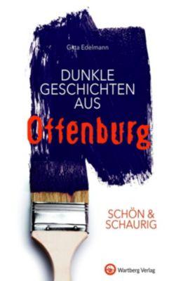 SCHÖN & SCHAURIG - Dunkle Geschichten aus Offenburg, Gitta Edelmann