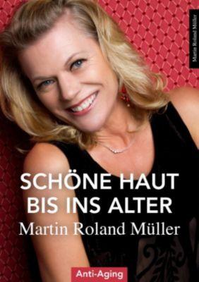 Schöne Haut bis ins Alter, Martin Roland Müller