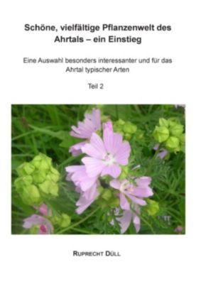 Schöne, vielfältige Pflanzenwelt des Ahrtals - ein Einstieg, Ruprecht Düll