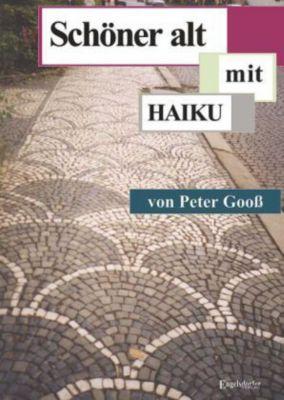 Schöner alt - mit HAIKU - Peter Gooß |