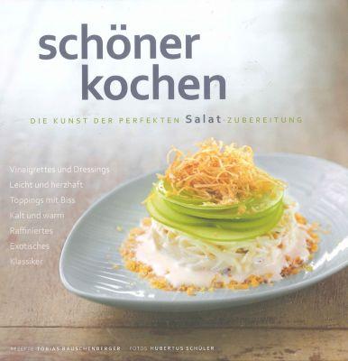 Schöner kochen: Die Kunst der perfekten Salat-Zubereitung, Tobias Rauschenberger