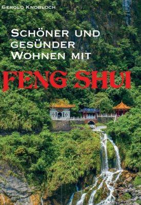 Schöner und gesünder Wohnen mit Feng Shui - Gerold Knobloch |
