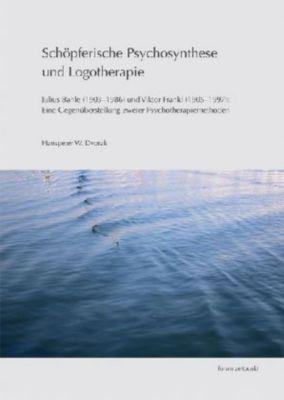 Schöpferische Psychosynthese und Logotherapie, Hanspeter W. Dvorak